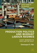 Production Politics and Migrant Labour Regimes_ Guest Workers in Asia and the Gulf